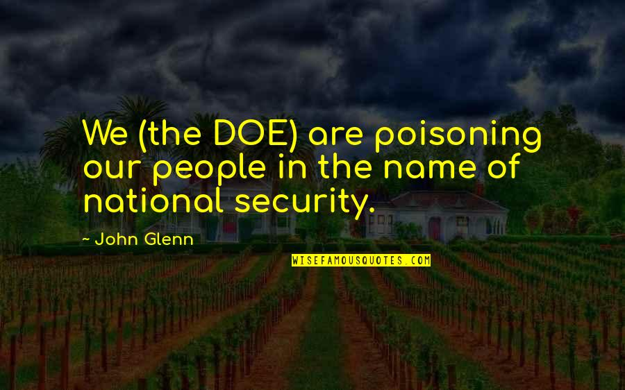 John Doe Quotes By John Glenn: We (the DOE) are poisoning our people in