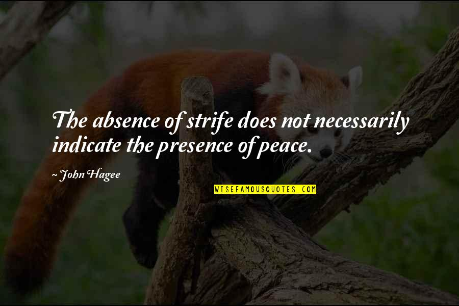 John Doe Quotes By John Hagee: The absence of strife does not necessarily indicate