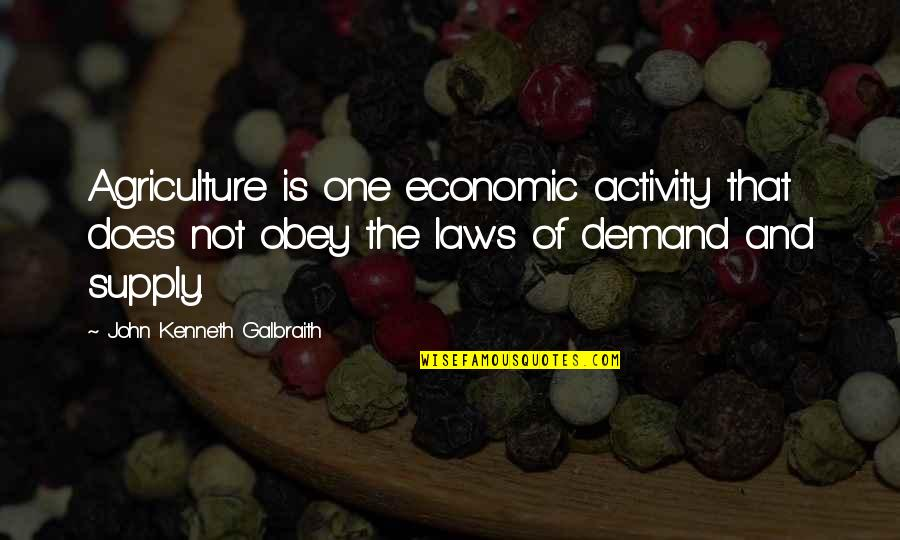 John Doe Quotes By John Kenneth Galbraith: Agriculture is one economic activity that does not