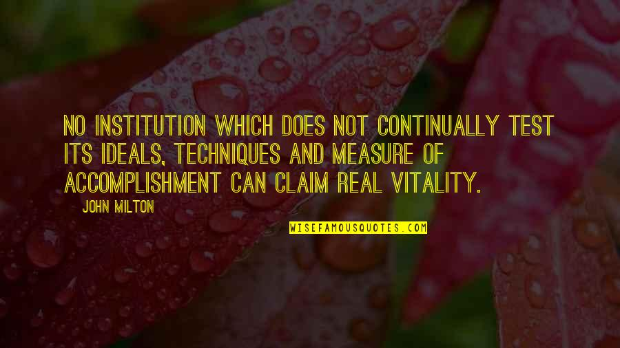 John Doe Quotes By John Milton: No institution which does not continually test its