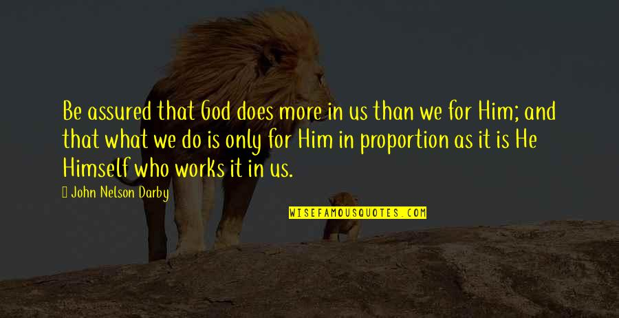John Doe Quotes By John Nelson Darby: Be assured that God does more in us