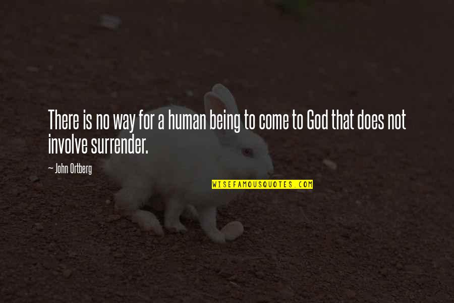 John Doe Quotes By John Ortberg: There is no way for a human being