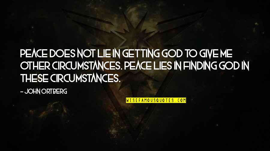 John Doe Quotes By John Ortberg: Peace does not lie in getting God to