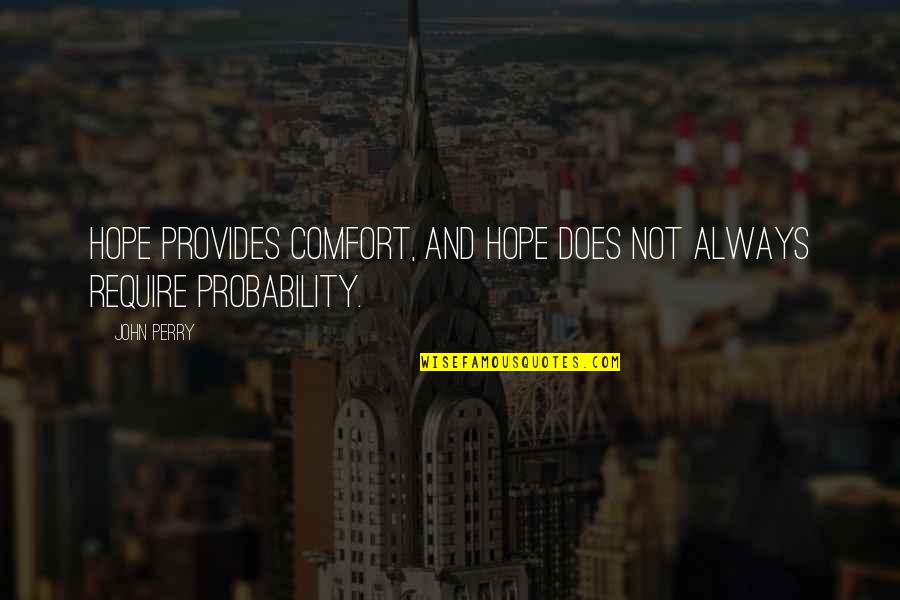 John Doe Quotes By John Perry: Hope provides comfort, and hope does not always