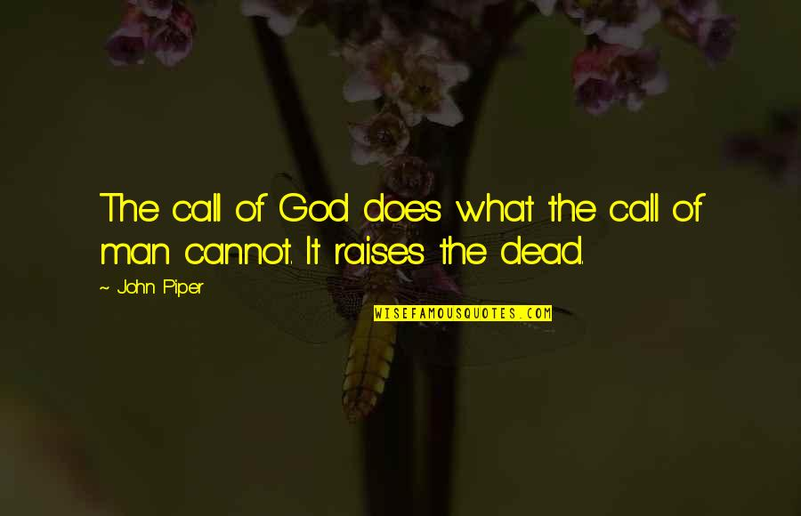 John Doe Quotes By John Piper: The call of God does what the call