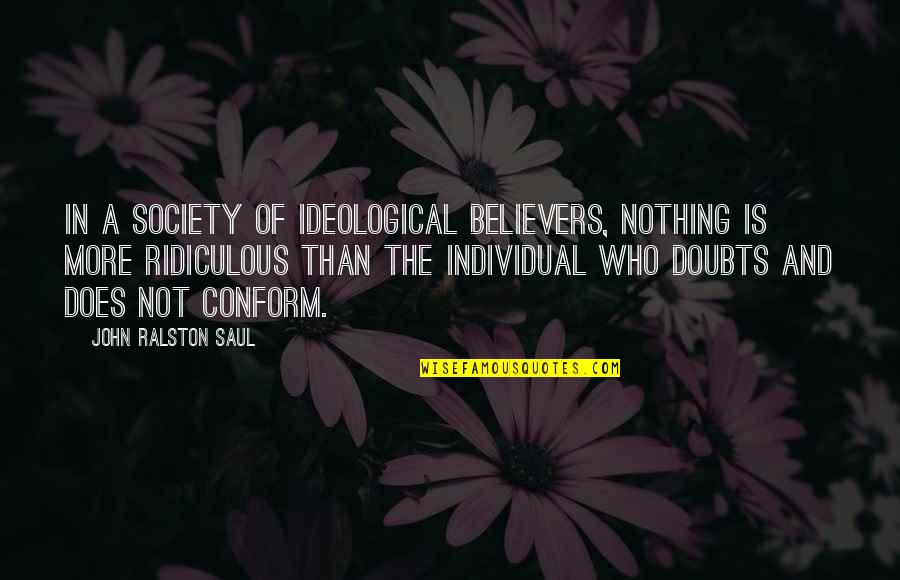 John Doe Quotes By John Ralston Saul: In a society of ideological believers, nothing is