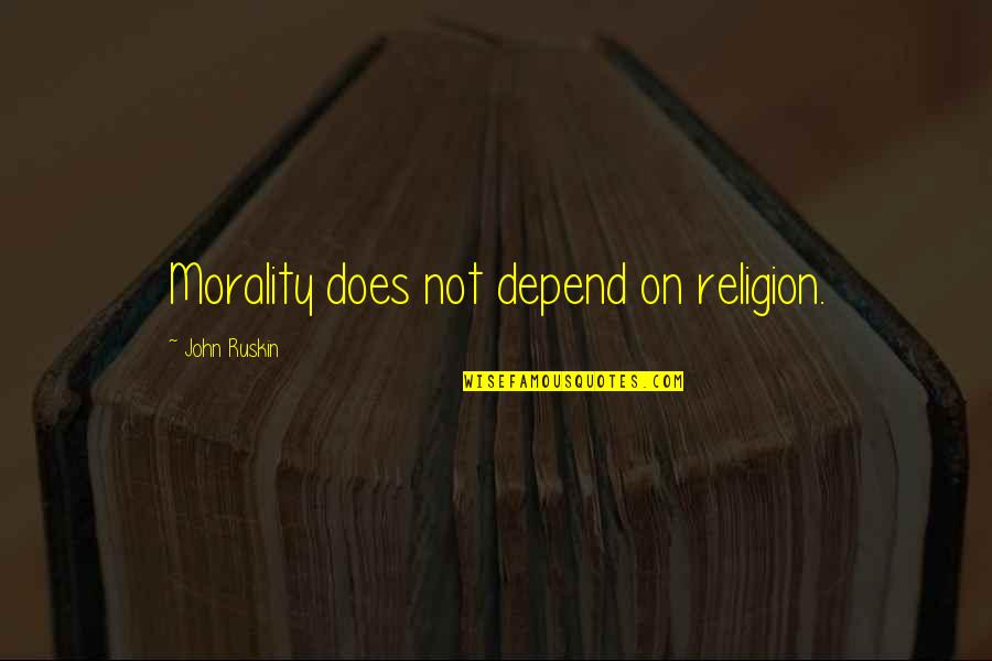 John Doe Quotes By John Ruskin: Morality does not depend on religion.