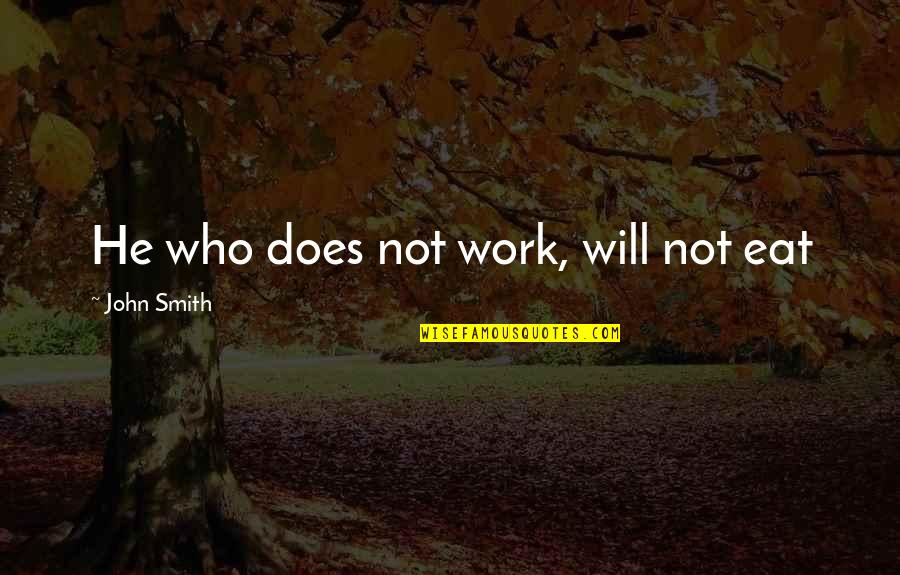 John Doe Quotes By John Smith: He who does not work, will not eat