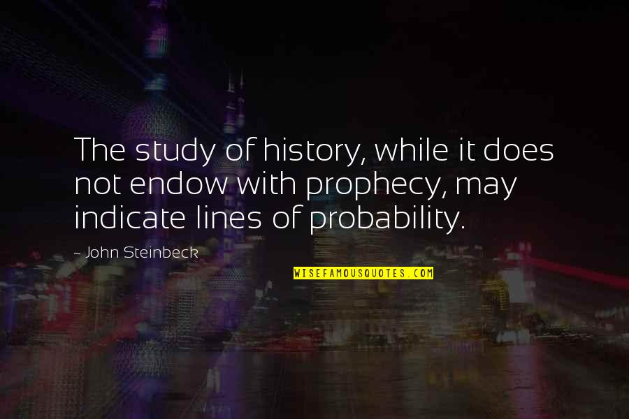 John Doe Quotes By John Steinbeck: The study of history, while it does not