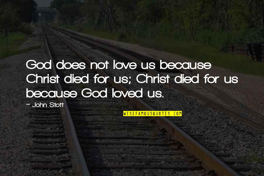 John Doe Quotes By John Stott: God does not love us because Christ died