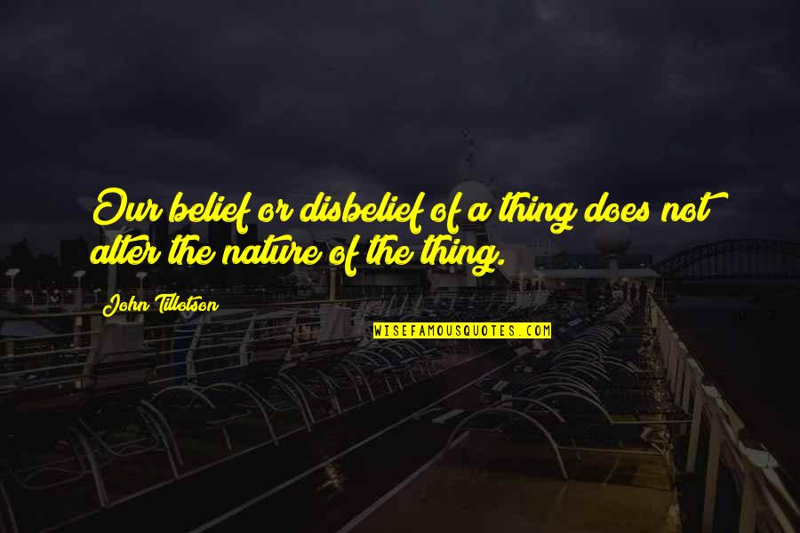 John Doe Quotes By John Tillotson: Our belief or disbelief of a thing does