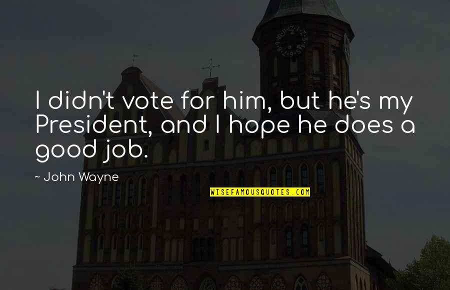 John Doe Quotes By John Wayne: I didn't vote for him, but he's my