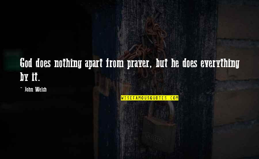John Doe Quotes By John Welch: God does nothing apart from prayer, but he