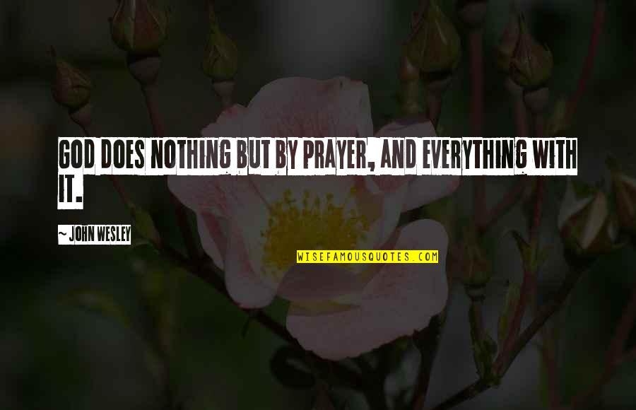 John Doe Quotes By John Wesley: God does nothing but by prayer, and everything