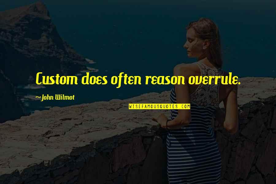 John Doe Quotes By John Wilmot: Custom does often reason overrule.