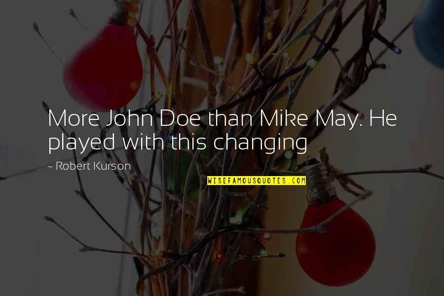John Doe Quotes By Robert Kurson: More John Doe than Mike May. He played