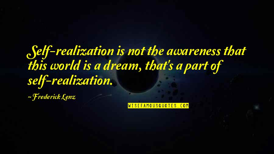 John Doe Vigilante Quotes By Frederick Lenz: Self-realization is not the awareness that this world