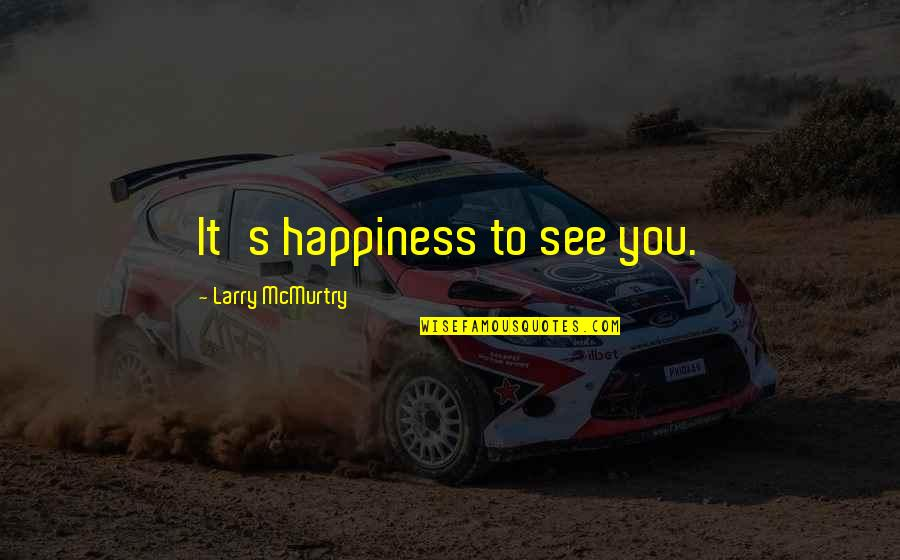 John Doe Vigilante Quotes By Larry McMurtry: It's happiness to see you.