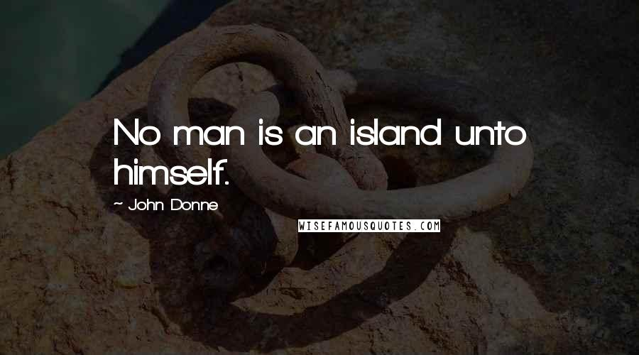 John Donne quotes: No man is an island unto himself.
