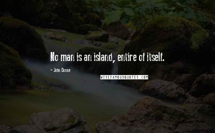 John Donne quotes: No man is an island, entire of itself.