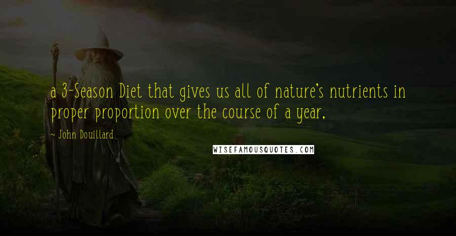 John Douillard quotes: a 3-Season Diet that gives us all of nature's nutrients in proper proportion over the course of a year,