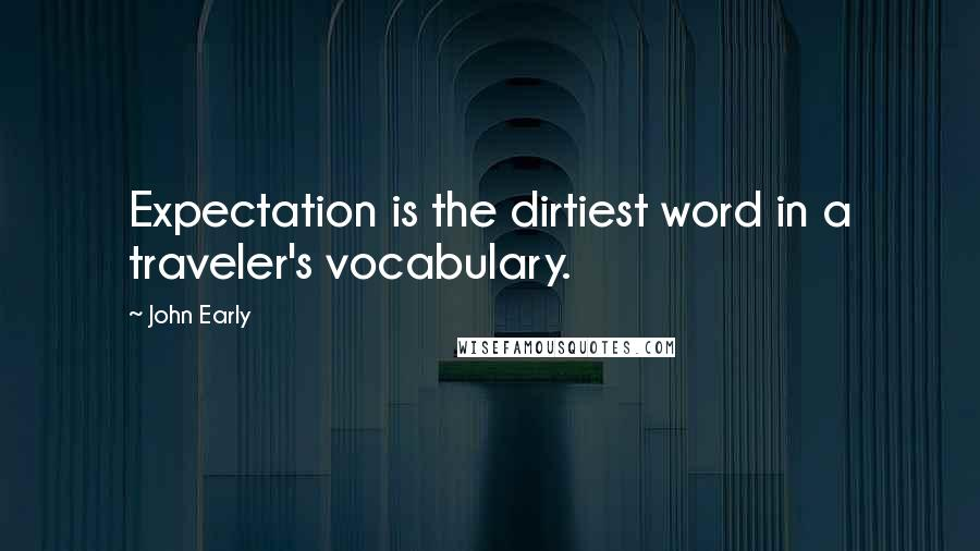 John Early quotes: Expectation is the dirtiest word in a traveler's vocabulary.