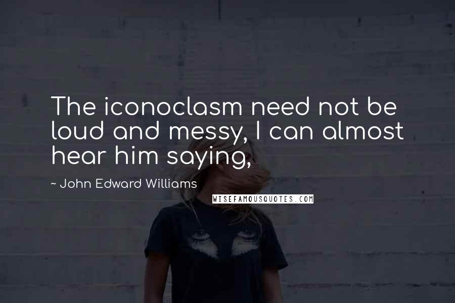 John Edward Williams Quotes Wise Famous Quotes Sayings And