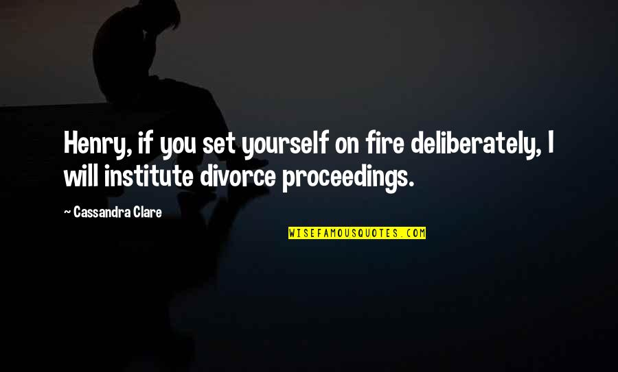 John Eldredge Love And War Quotes By Cassandra Clare: Henry, if you set yourself on fire deliberately,