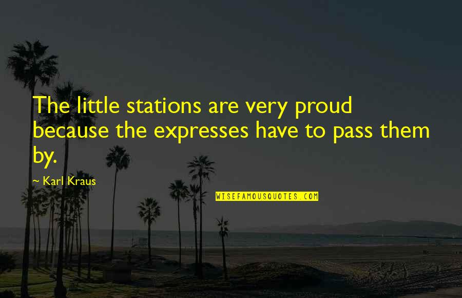 John Eldredge Love And War Quotes By Karl Kraus: The little stations are very proud because the