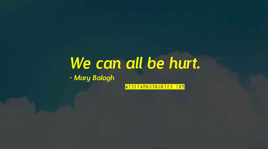 John Eldredge Love And War Quotes By Mary Balogh: We can all be hurt.
