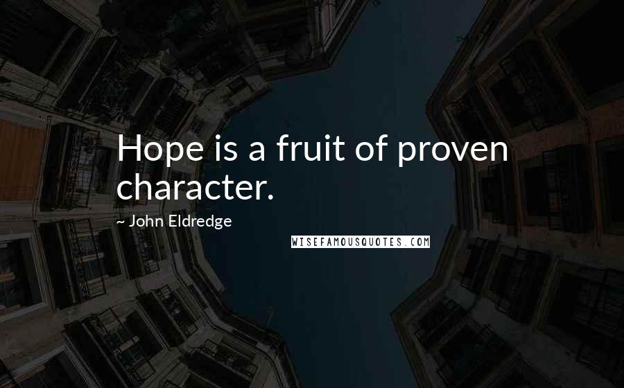 John Eldredge quotes: Hope is a fruit of proven character.