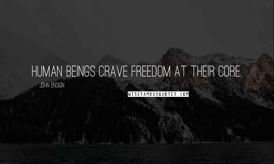 John Ensign quotes: Human beings crave freedom at their core.