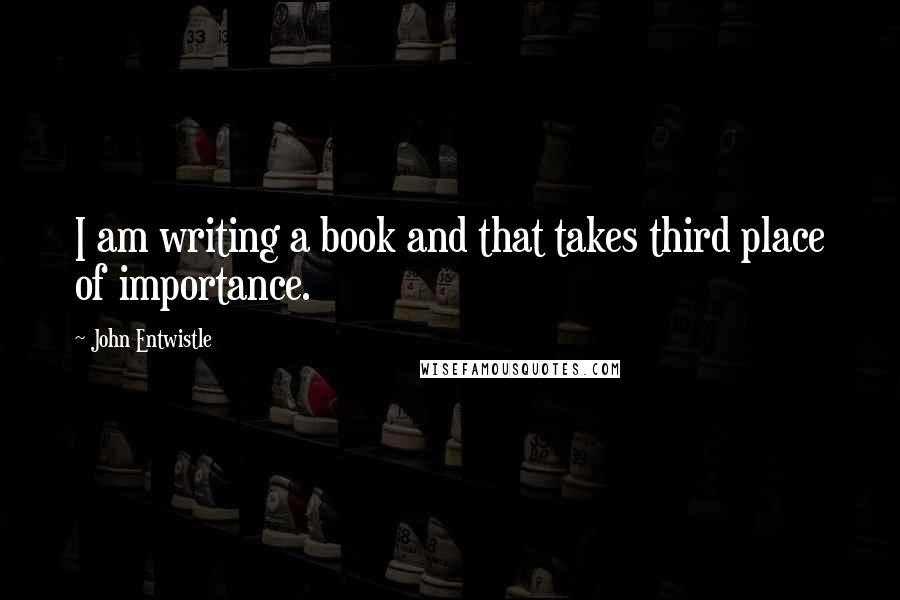 John Entwistle quotes: I am writing a book and that takes third place of importance.