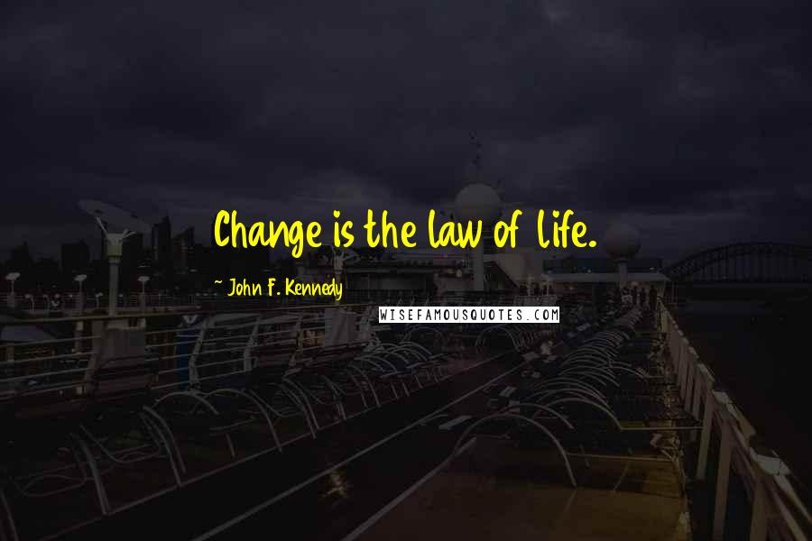 John F. Kennedy quotes: Change is the law of life.