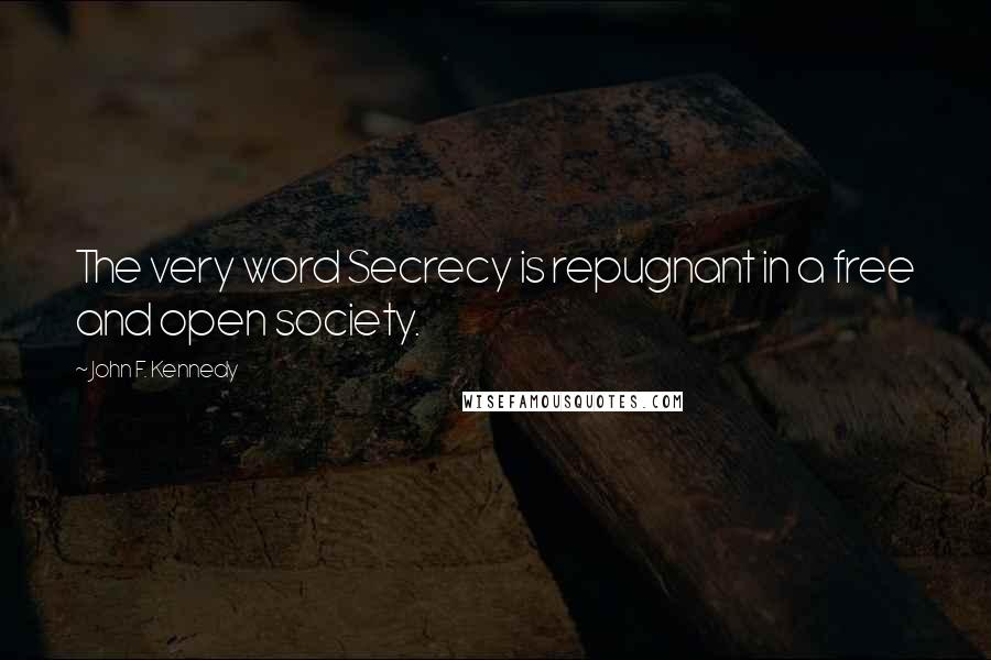 John F. Kennedy quotes: The very word Secrecy is repugnant in a free and open society.