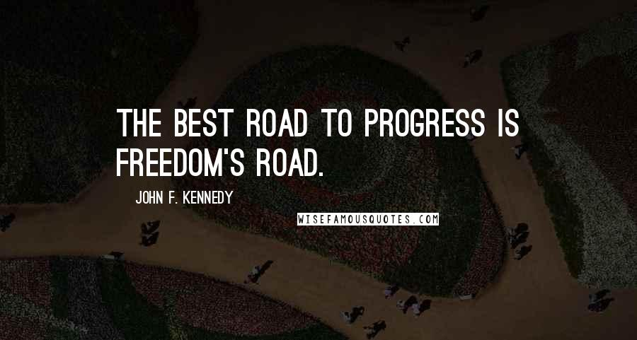 John F. Kennedy quotes: The best road to progress is freedom's road.