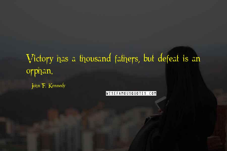 John F. Kennedy quotes: Victory has a thousand fathers, but defeat is an orphan.