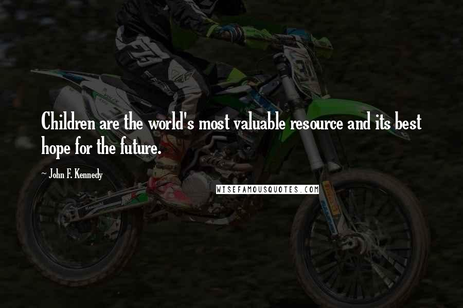 John F. Kennedy quotes: Children are the world's most valuable resource and its best hope for the future.