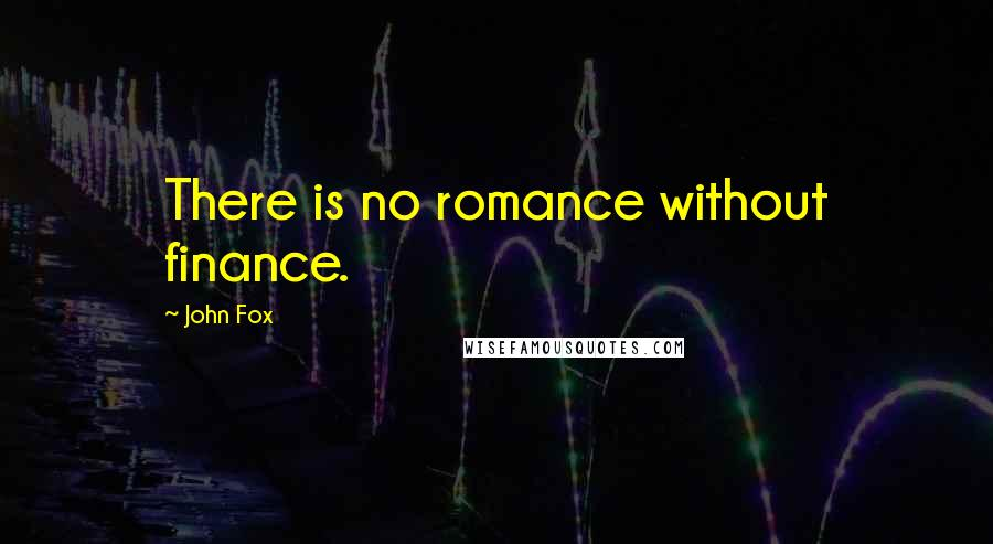 John Fox quotes: There is no romance without finance.