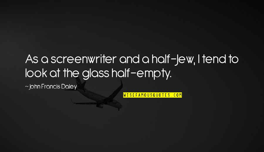 John Francis Daley Quotes By John Francis Daley: As a screenwriter and a half-Jew, I tend