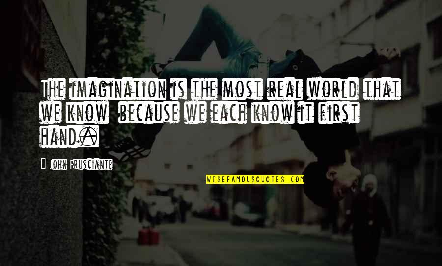 John Frusciante Quotes By John Frusciante: The imagination is the most real world that