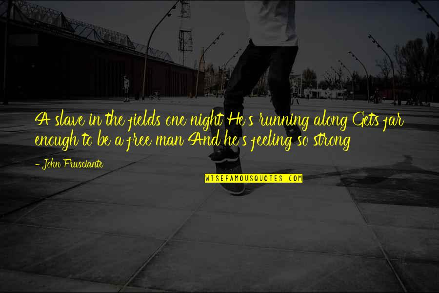 John Frusciante Quotes By John Frusciante: A slave in the fields one night He's