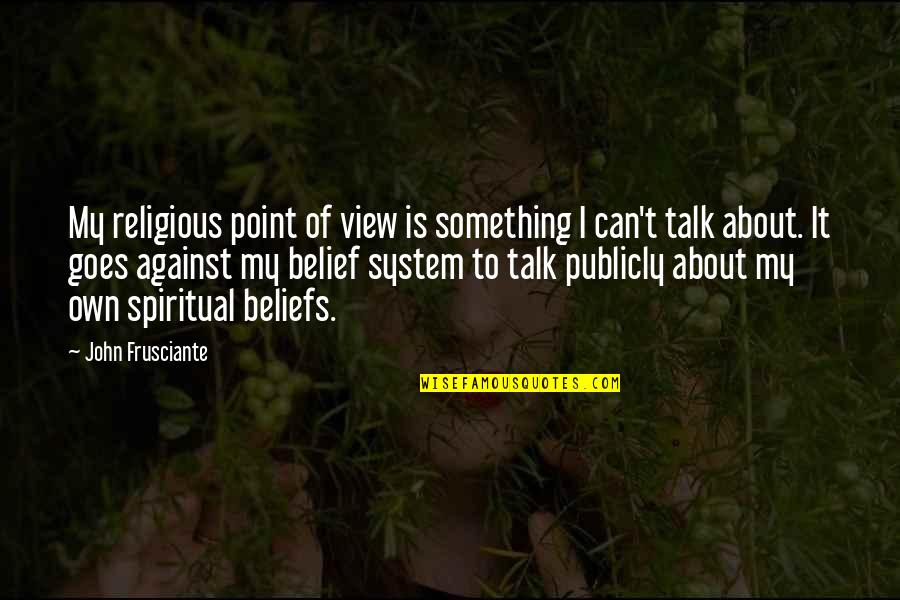 John Frusciante Quotes By John Frusciante: My religious point of view is something I