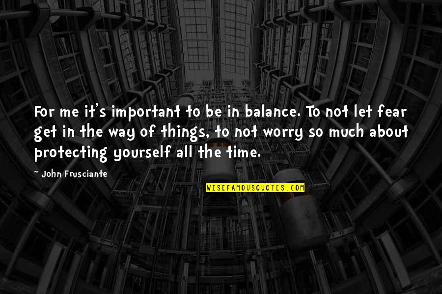 John Frusciante Quotes By John Frusciante: For me it's important to be in balance.