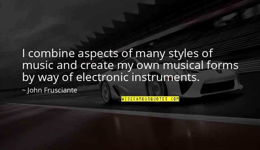 John Frusciante Quotes By John Frusciante: I combine aspects of many styles of music