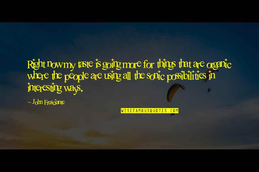 John Frusciante Quotes By John Frusciante: Right now my taste is going more for