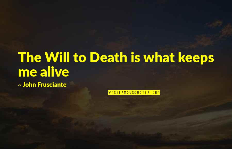 John Frusciante Quotes By John Frusciante: The Will to Death is what keeps me