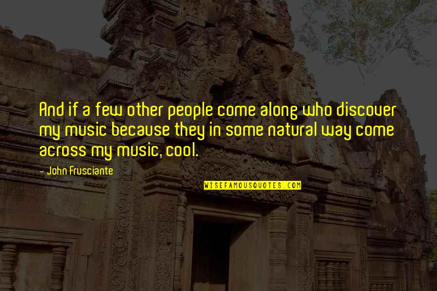 John Frusciante Quotes By John Frusciante: And if a few other people come along