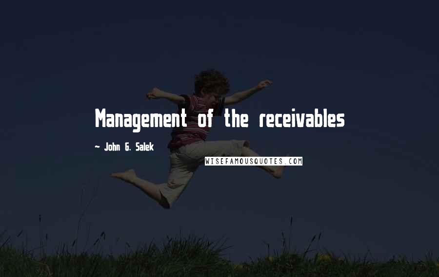 John G. Salek quotes: Management of the receivables