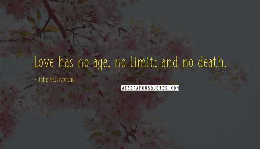 John Galsworthy quotes: Love has no age, no limit; and no death.